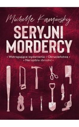 Seryjni mordercy - Michelle Kaminsky - Ebook - 978-83-287-1387-1