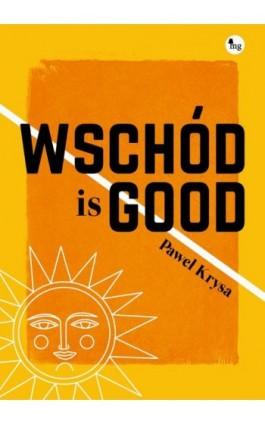 Wschód is GOOD - Paweł Krysa - Ebook - 978-83-7779-609-2