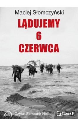Lądujemy 6 czerwca - Maciej Słomczyński - Audiobook - 978-83-7927-065-1