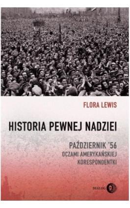Historia pewnej nadziei. Październik '56 oczami amerykańskiej korespondentki - Flora Lewis - Ebook - 978-83-8002-823-4