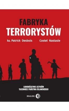 Fabryka terrorystów - Patrick Desbois - Ebook - 978-83-8002-835-7