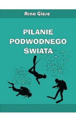Pilanie podwodnego świata - Arno Giese - Ebook - 978-83-8119-329-0