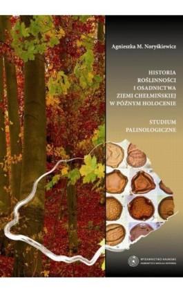 Historia roślinności i osadnictwa ziemi chełmińskiej w późnym holocenie. Studium palinologiczne - Agnieszka Maria Noryśkiewicz - Ebook - 978-83-231-3086-4