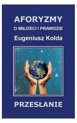 Aforyzmy o miłości i prawdzie - Eugeniusz Kołda - Ebook - 83-89510-05-7
