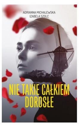 Nie takie całkiem dorosłe - Adrianna Michalewska - Ebook - 978-83-287-1034-4