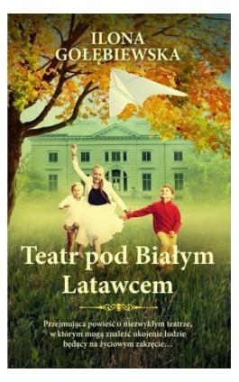 Teatr pod Białym Latawcem - Ilona Gołębiewska - Ebook - 978-83-287-1086-3