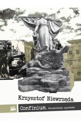 Confinium. Szczecińska opowieść - Krzysztof Niewrzęda - Ebook - 978-83-952675-7-4