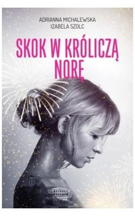 Skok w króliczą norę - Adrianna Michalewska - Ebook - 978-83-287-1146-4