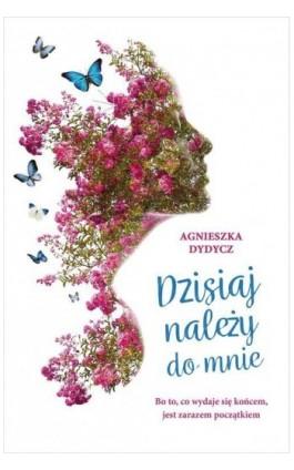 Dzisiaj należy do mnie - Agnieszka Dydycz - Ebook - 978-83-287-1172-3