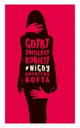 Gdyby zamilkły kobiety #nigdy - Krystyna Kofta - Ebook - 978-83-287-1145-7