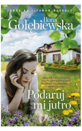 Podaruj mi jutro - Ilona Gołębiewska - Ebook - 978-83-287-0901-0