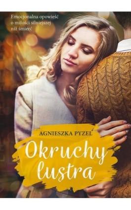 Okruchy lustra - Agnieszka Pyzel - Ebook - 978-83-287-1196-9