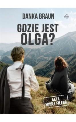 Gdzie jest Olga? - Danka Braun - Ebook - 978-83-65897-83-1