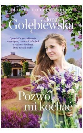 Pozwól mi kochać - Ilona Gołębiewska - Ebook - 978-83-287-1209-6