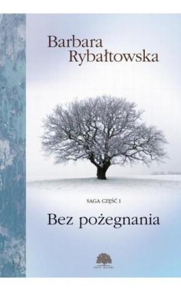 Bez pożegnania. Saga część I - Barbara Rybałtowska - Ebook - 978-83-61432-34-0