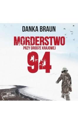 Morderstwo przy drodze krajowej 94 - Danka Braun - Audiobook - 978-83-65897-81-7