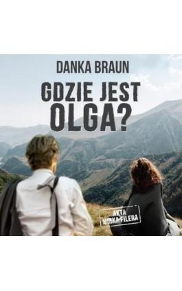Gdzie jest Olga? - Danka Braun - Audiobook - 978-83-65897-82-4