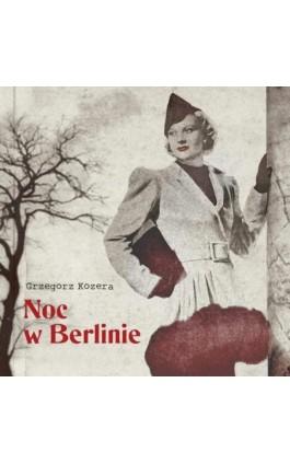 Noc w Berlinie - Grzegorz Kozera - Audiobook - 978-83-65897-66-4