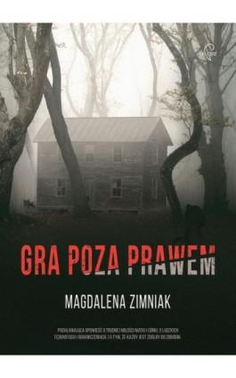 Gra poza prawem - Magdalena Zimniak - Ebook - 978-83-65897-31-2