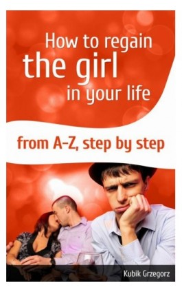 How To Regain The Girl In Your Life From A-Z,Step by Step - Grzegorz Kubik - Ebook - 978-83-943305-2-1