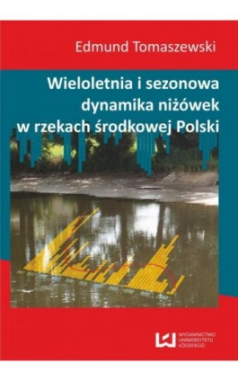 Wieloletnia i sezonowa dynamika niżówek w rzekach środkowej Polski - Edmund Tomaszewski - Ebook - 978-83-7525-771-7