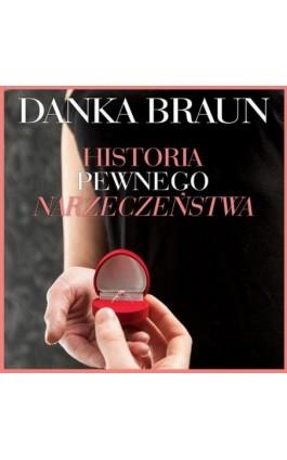 Historia pewnego narzeczeństwa - Danka Braun - Audiobook - 978-83-65897-71-8