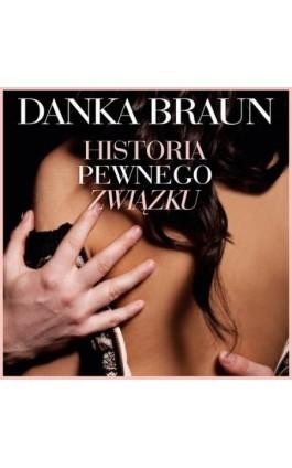 Historia pewnego związku - Danka Braun - Audiobook - 978-83-65897-61-9