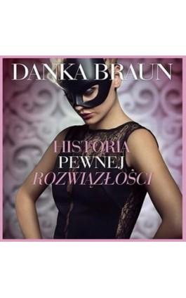 Historia pewnej rozwiązłości - Danka Braun - Audiobook - 978-83-65897-72-5
