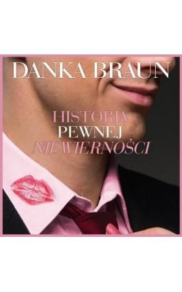 Historia pewnej niewierności - Danka Braun - Audiobook - 978-83-65897-70-1