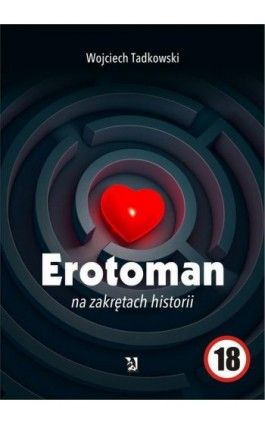 Erotoman na zakrętach historii - Wojciech Tadkowski - Ebook - 978-83-8119-583-6