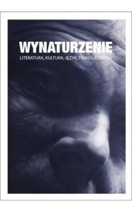 Wynaturzenie. Literatura, kultura, język, translatoryka - Praca zbiorowa - Ebook - 978-83-7865-128-4