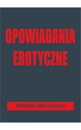 Opowiadania erotyczne - Wioletta Wilczyńska - Ebook - 978-83-8119-524-9