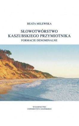 Słowotwórstwo kaszubskiego przymiotnika. Formacje denominalne - Beata Milewska - Ebook - 978-83-7865-132-1