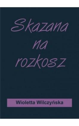Skazana na rozkosz - Wioletta Wilczyńska - Ebook - 978-83-8119-517-1