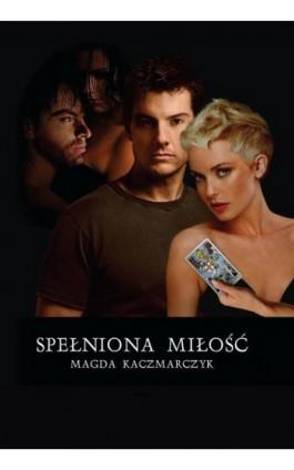 Spełniona miłość - Magda Kaczmarczyk - Ebook - 978-83-8119-553-9