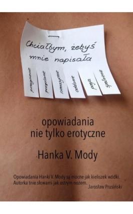 Chciałbym, żebyś mnie napisała - Hanka V. Mody - Ebook - 978-83-7859-990-6