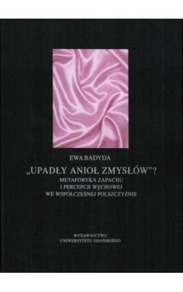 Upadły anioł zmysłów...Metaforyka zapachu i percepcji węchowej we współczesnej polszczyźnie - Ewa Badyda - Ebook - 978-83-7865-088-1