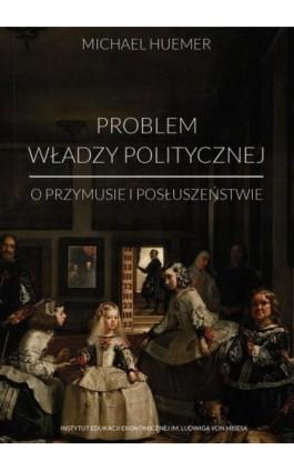 Problem władzy politycznej - Michael Huemer - Ebook - 978-83-65086-20-4