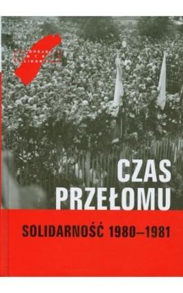 Czas przełomu Solidarność 1980-1981 - Ebook - 978-83-62853-21-2
