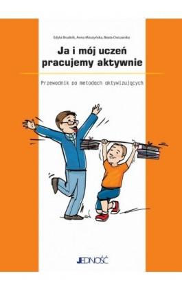 Ja i mój uczeń pracujemy aktywnie - Edyta Brudnik - Ebook - 978-83-7660-443-5