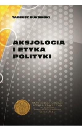 Aksjologia i etyka polityki - Tadeusz Buksiński - Ebook - 978-83-65872-16-6