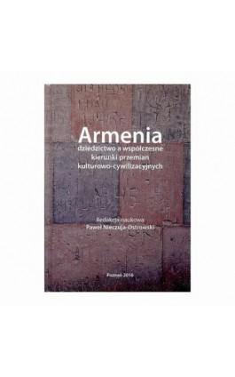 Armenia dziedzictwo a współczesne kierunki przemian kulturowo-cywilizacyjnych - Ebook - 978-83-64541-09-4