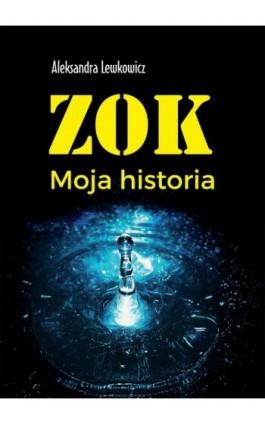 ZOK. Moja historia - Aleksandra Lewkowicz - Ebook - 978-83-8119-589-8