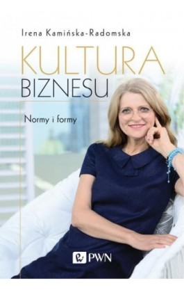 Kultura biznesu. Normy i formy - Irena Kamińska-Radomska - Ebook - 978-83-01-21057-1
