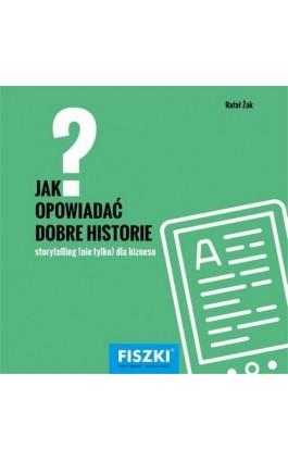 Jak opowiadać dobre historie? - Piotr Bucki - Ebook - 978-83-784-3313-2