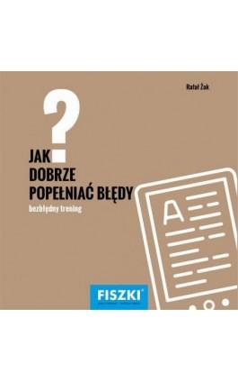 Jak dobrze popełniać błędy? - Rafał Żak - Ebook - 978-83-784-3314-9