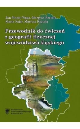Przewodnik do ćwiczeń z geografii fizycznej województwa śląskiego - Jan Maciej Waga - Ebook - 978-83-8012-008-2