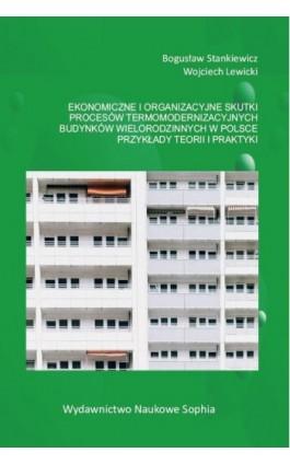 Ekonomiczne i organizacyjne skutki procesów termomodernizacyjnych budynków wielorodzinnych w Polsce. Przykłady teorii i praktyki - Bogusław Stankiewcz - Ebook - 978-83-65929-20-4