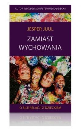 Zamiast wychowania - Jesper Juul - Ebook - 978-83-62445-59-2