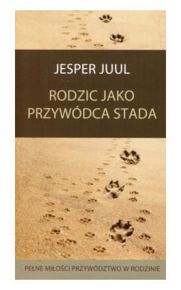 Rodzic jako przywódca stada - Jesper Juul - Ebook - 978-83-62445-61-5